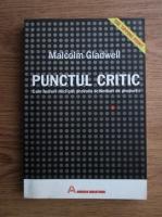 Anticariat: Malcolm Gladwell - Punctul critic. Cum lucruri mici pot provoca schimbari de proportii