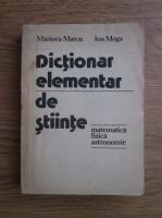 Anticariat: Mariuca Marcu, Ion Moga - Dictionar elementar de stiinte (matematica, fizica, astronomie)