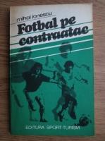 Anticariat: Mihai Ionescu - Fotbal pe contraatac