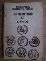 Anticariat: Mira Lupeanu, Constantin Lupeanu - Viata intima la chinezi