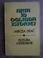 Anticariat: Mircea Deac - Arta in oglinda istoriei
