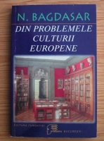 Anticariat: Nicolae Bagdasar - Din problemele culturii europene