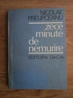 Anticariat: Nicolae Prelipceanu - Zece minute de nemurire