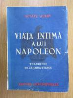 Octave Aubry - Viata intima a lui Napoleon (1942)