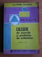 Anticariat: Petre Telinoiu - Culegere de exercitii si probleme de aritmetica pentru clasele IV-VIII