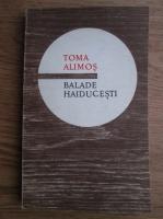 Anticariat: Toma Alimos - Balade haiducesti