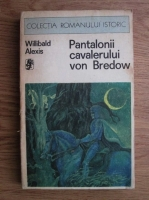 Anticariat: Willibald Alexis - Pantalonii cavalerului von Bredow