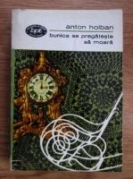 Anton Holban - Bunica se pregateste sa moara. Schite, nuvele,note de calatorie