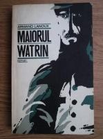 Anticariat: Armand Lanoux - Maiorul Watrin