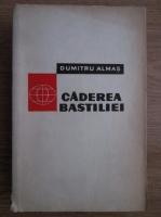 Anticariat: Dumitru Almas - Caderea Bastiliei (1789-1794)