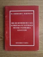 Anticariat: Eberhard L. Hartmann - 1001 de remedii de casa si preparate naturale pentru pastrarea sanatatii