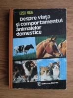 Anticariat: Erich Kolb - Despre viata si comportamentul animalelor domestice