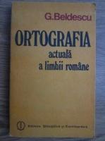 Anticariat: G. Beldescu - Ortografia actuala a limbii romane
