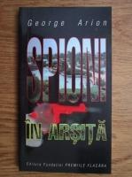 Anticariat: George Arion - Spioni in arsita