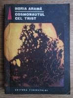 Anticariat: Horia Arama - Cosmonautul cel trist