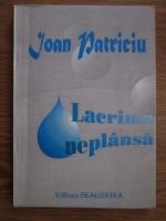 Anticariat: Ioan Patriciu - Lacrima neplansa