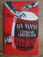 Ioana Petrescu - Ua-naasse cantecul libertatii, viata lui Toussaint Louverture