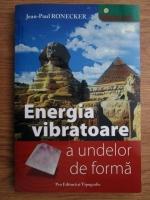 Jean Paul Ronecker - Energia vibratoare a undelor de forma