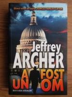 Anticariat: Jeffrey Archer - Cronicile familiei Clifton. A fost un om (volumul 7)