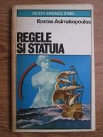 Anticariat: Kostas Asimakopoulos - Regele si statuia
