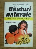 Anticariat: Maurice Messegue - Bauturi naturale. 150 de retete pentru vinuri, sucuri, lichioruri, cocteiluri