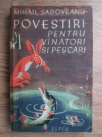 Anticariat: Mihail Sadoveanu - Povestiri pentru vinatori si pescari