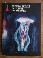 Mircea Oprita - Intalnire cu meduza