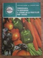 Anticariat: Octavian Burtea, Stefania Fugel - Conservarea in gospodarie a legumelor si fructelor prin uscare