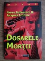 P. Bellemare, J. Antoine - Dosarele mortii