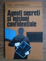 Anticariat: Paul Stefanescu - Agenti secreti si misiuni confidentiale