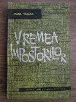 Anticariat: Paul Vialar - Vremea impostorilor