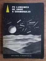 Anticariat: Pe lungimea de unda a Cosmosului. Culegere de povestiri stiintifico-fantastice romanesti