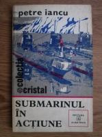 Anticariat: Petre Iancu - Submarinul in actiune