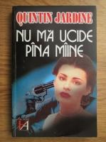 Anticariat: Quintin Jardine - Nu ma ucide pana maine