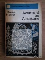 Anticariat: Ramon J. Sender - Aventura pe Amazoane