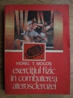 Viorel T. Mogos - Exercitiul fizic in combaterea aterosclerozei