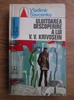 Anticariat: Vladimir Savcenko - Uluitoarea descoperire a lui V. V. Krivosein