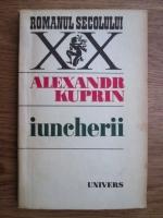 Anticariat: Alexandr Kuprin - Iuncherii