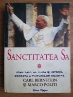 Anticariat: Carl Bernstein, Marco Politi - Sanctitatea Sa Ioan Paul al II-lea si istoria secreta a timpurilor noastre