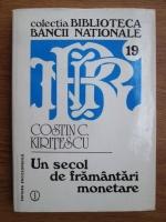 Anticariat: Costin C. Kiritescu - Un secol de framantari monetare
