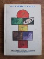 Enciclopedia practica a copiilor. De la Pamant la stele (volumul 6)