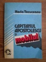 Anticariat: Horia Tecuceanu - Capitanul Apostolescu si mobilul