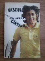 Anticariat: Ilie Nastase - Eu am jucat cantand
