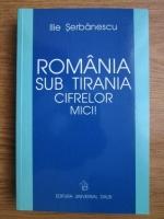 Ilie Serbanescu - Romania sub tirania cifrelor mici!
