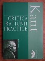 Anticariat: Immanuel Kant - Critica ratiunii practice. Intemeierea metafizicii moravurilor