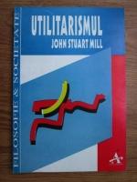 John Stuart Mill - Utilitarismul