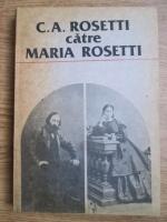 Anticariat: Marin Bucur - C.A. Rosetti catre Maria Rosetti, corespondenta (volumul 1)