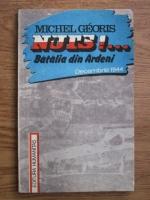 Anticariat: Michel Georis - Nuts!.. Batalia din Ardeni. Decembrie 1944
