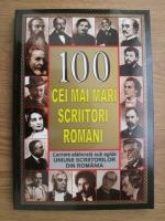 Anticariat: Mircea Ghitulescu - 100 cei mai mari scriitori romani