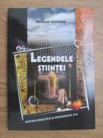 Anticariat: Nicolae Chiorcea - Legendele stiintei